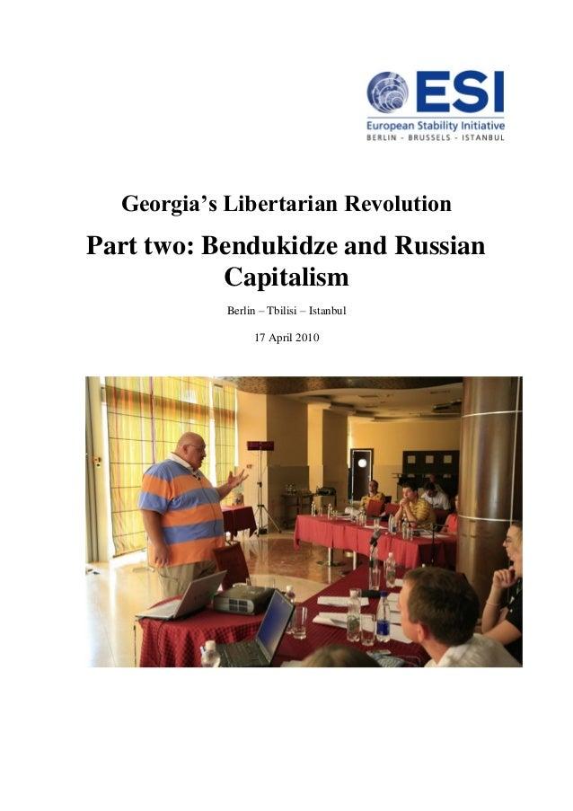 Georgia's Libertarian Revolution Part two: Bendukidze and Russian Capitalism Berlin – Tbilisi – Istanbul 17 April 2010