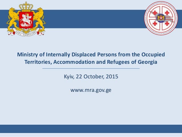 Ministry of Internally Displaced Persons from the Occupied Territories, Accommodation and Refugees of Georgia Kyiv, 22 Oct...