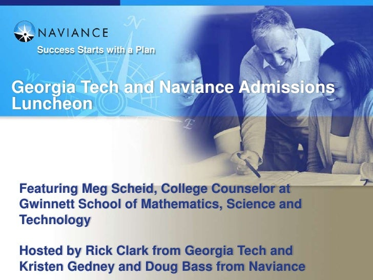 Success Starts with a PlanGeorgia Tech and Naviance AdmissionsLuncheonFeaturing Meg Scheid, College Counselor atGwinnett S...