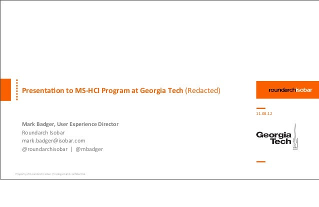 Presenta(on	  to	  MS-­‐HCI	  Program	  at	  Georgia	  Tech	  (Redacted)                                                  ...