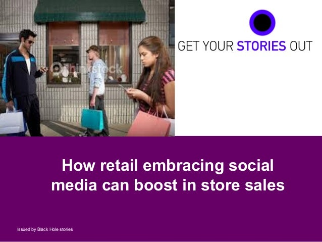 1Issued by Black Hole storiesHow retail embracing socialmedia can boost in store sales