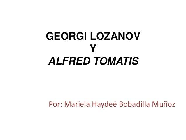 GEORGI LOZANOV Y ALFRED TOMATIS Por: Mariela Haydeé Bobadilla Muñoz