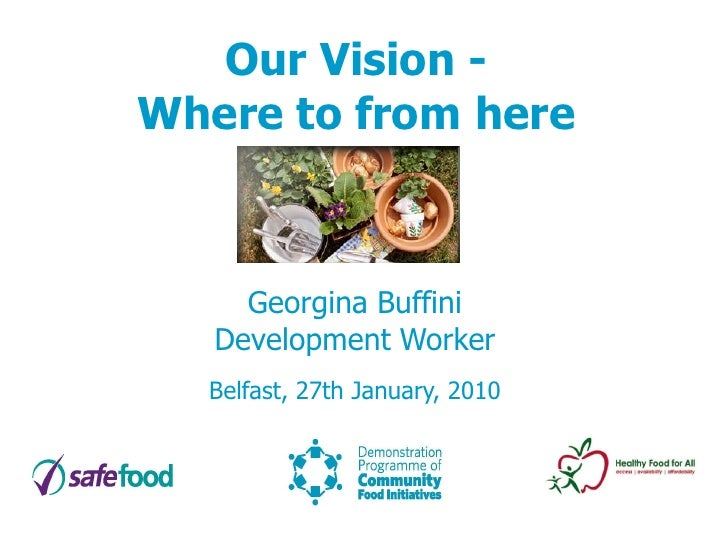 Our Vision - Where to from here         Georgina Buffini    Development Worker   Belfast, 27th January, 2010