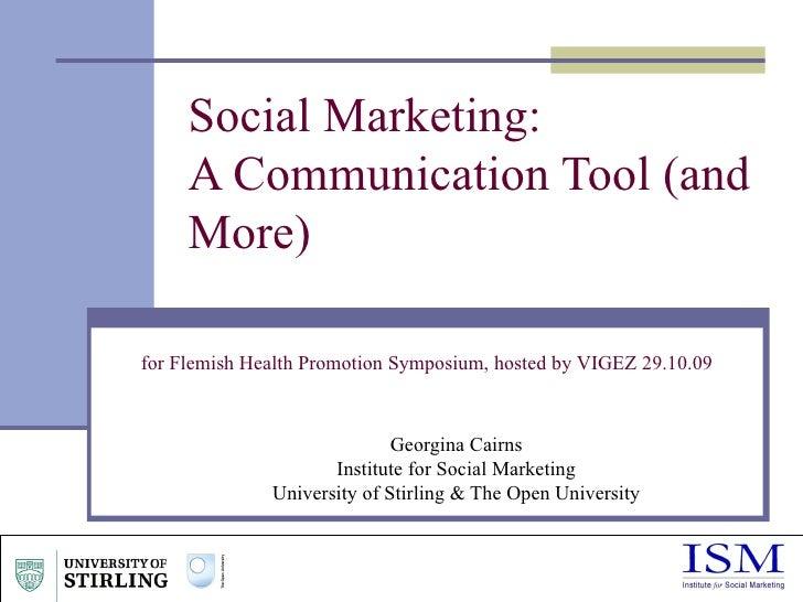 Georgina Cairns Institute for Social Marketing University of Stirling & The Open University Social Marketing:  A Communica...