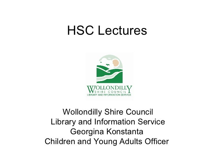 HSC Lectures     Wollondilly Shire Council Library and Information Service       Georgina KonstantaChildren and Young Adul...