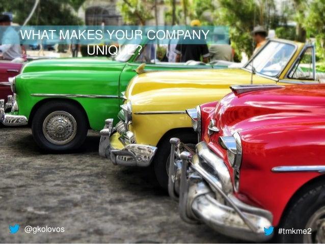 @gkolovos #tmkme2 WHAT MAKES YOUR COMPANY UNIQUE?