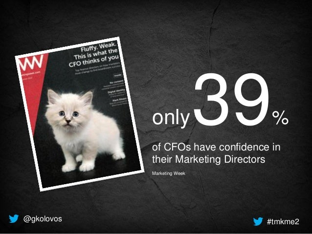 @gkolovos #tmkme2 only39% of CFOs have confidence in their Marketing Directors Marketing Week