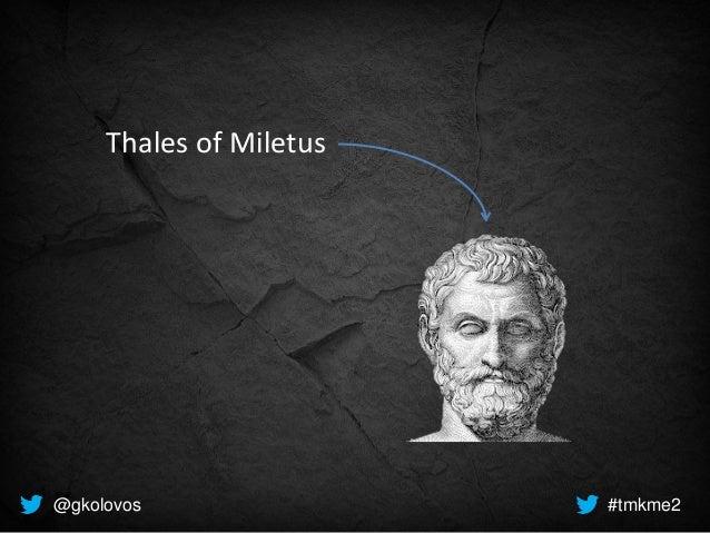 Thales of Miletus @gkolovos #tmkme2