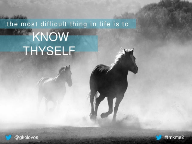 @gkolovos #tmkme2 KNOW THYSELF the most difficult thing in life is to