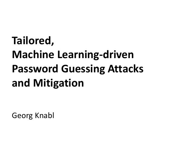 Tailored, Machine Learning-driven Password Guessing Attacks and Mitigation Georg Knabl