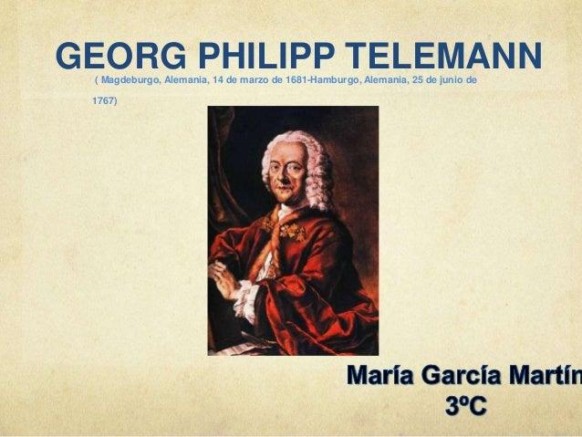 GEORG PHILIPP TELEMANN( Magdeburgo, Alemania, 14 de marzo de 1681-Hamburgo, Alemania, 25 de junio de 1767)