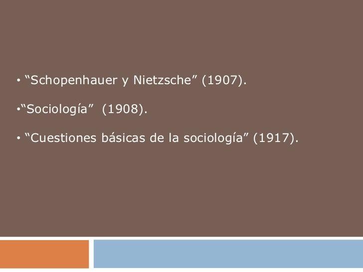 """• """"Schopenhauer y Nietzsche"""" (1907).•""""Sociología"""" (1908).• """"Cuestiones básicas de la sociología"""" (1917)."""