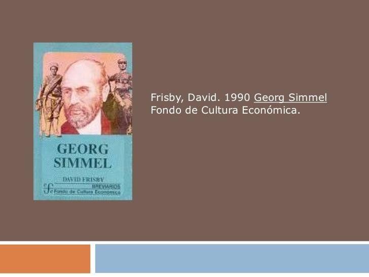 Frisby, David. 1990 Georg SimmelFondo de Cultura Económica.