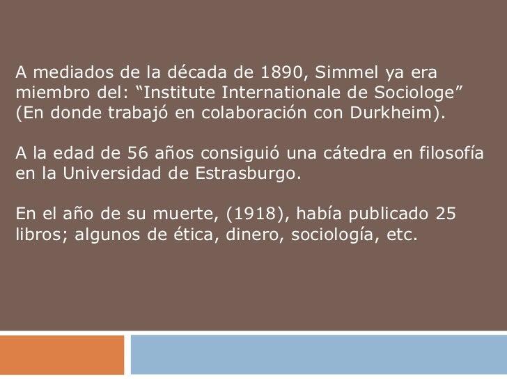 """A mediados de la década de 1890, Simmel ya eramiembro del: """"Institute Internationale de Sociologe""""(En donde trabajó en col..."""