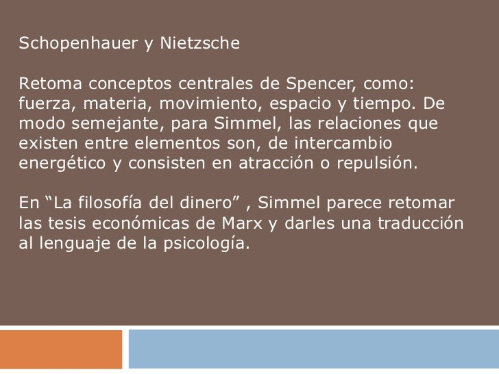 Schopenhauer y NietzscheRetoma conceptos centrales de Spencer, como:fuerza, materia, movimiento, espacio y tiempo. Demodo ...