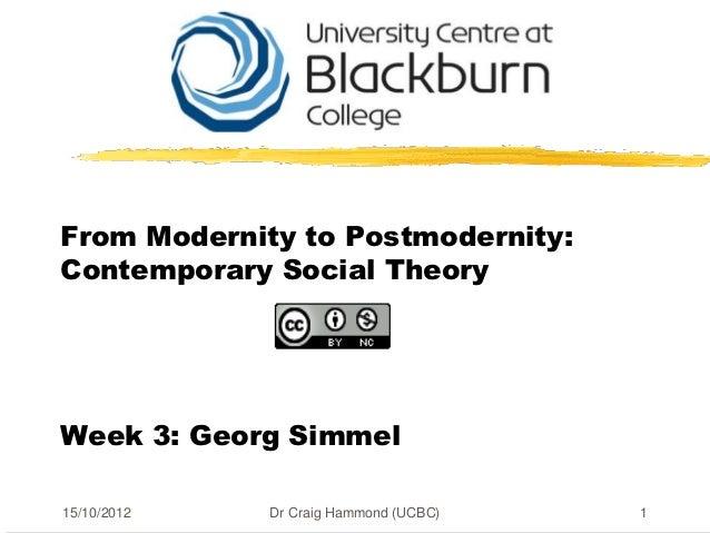 From Modernity to Postmodernity:Contemporary Social TheoryWeek 3: Georg Simmel15/10/2012   Dr Craig Hammond (UCBC)   1