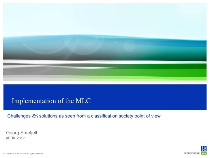 Implementation of the MLC    Challenges  solutions as seen from a classification society point of view  Georg Smefjell  A...