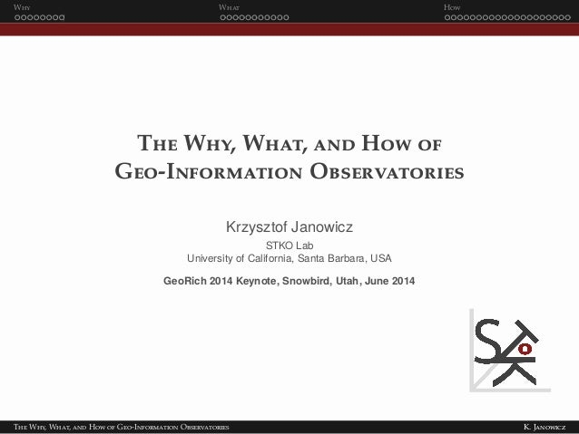 Why What How The Why, What, and How of Geo-Information Observatories Krzysztof Janowicz STKO Lab University of California,...