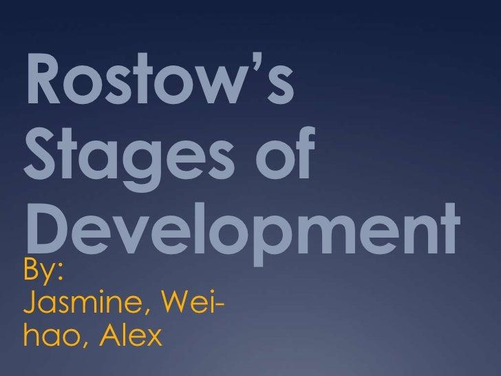 Rostow'sStages ofDevelopmentBy:Jasmine, Wei-hao, Alex