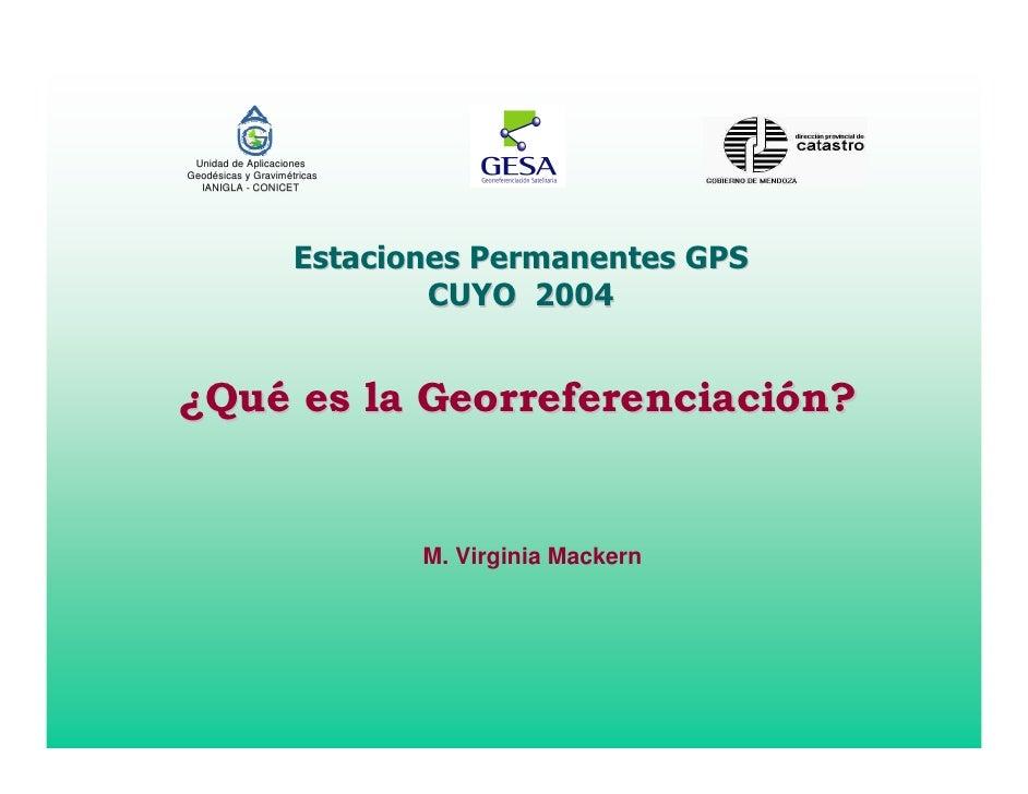 Unidad de Aplicaciones Geodésicas y Gravimétricas   IANIGLA - CONICET                                  M. Virginia Mackern
