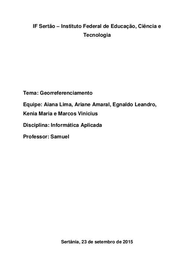 IF Sertão – Instituto Federal de Educação, Ciência e Tecnologia Tema: Georreferenciamento Equipe: Aiana Lima, Ariane Amara...