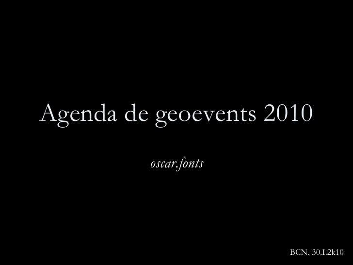 Agenda de geoevents 2010 oscar.fonts BCN, 30.I.2k10
