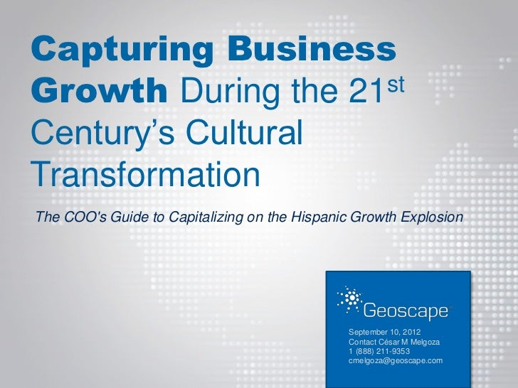 Capturing BusinessGrowth During the 21 stCentury's CulturalTransformationThe COOs Guide to Capitalizing on the Hispanic Gr...