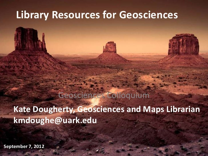 Library Resources for Geosciences              Geosciences Colloquium    Kate Dougherty, Geosciences and Maps Librarian   ...