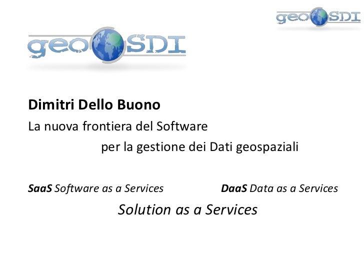 Dimitri Dello Buono<br />La nuova frontiera del Software <br />per la gestione dei Dati geospaziali<br />SaaSSoftware a...