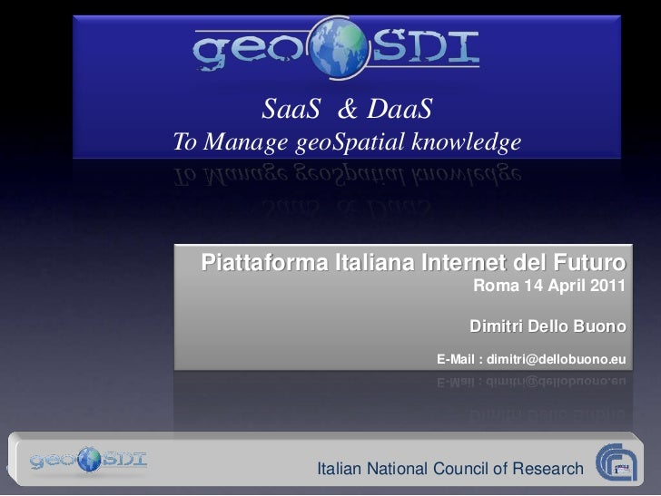SaaS & DaaSTo Manage geoSpatial knowledge  Piattaforma Italiana Internet del Futuro                                 Roma 1...