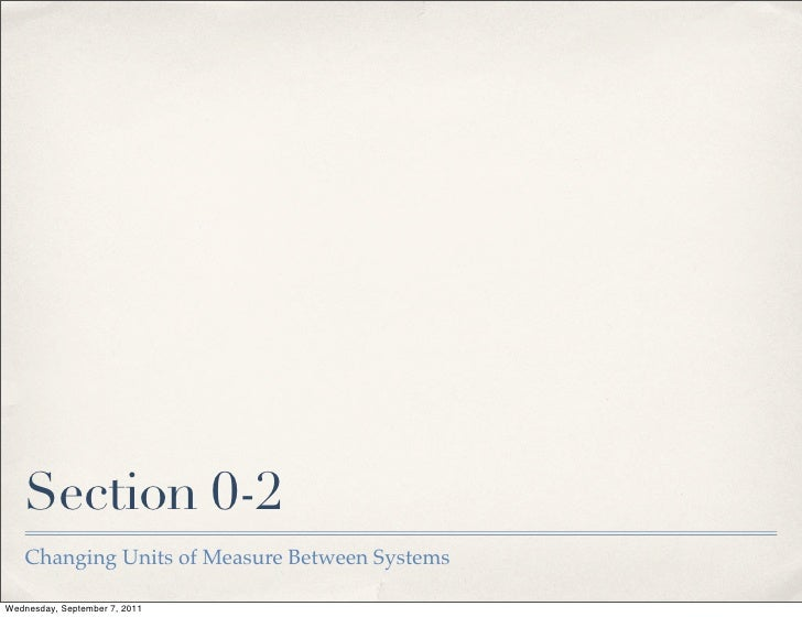 Section 0-2    Changing Units of Measure Between SystemsWednesday, September 7, 2011