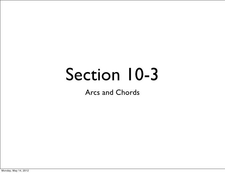 Section 10-3                         Arcs and ChordsMonday, May 14, 2012