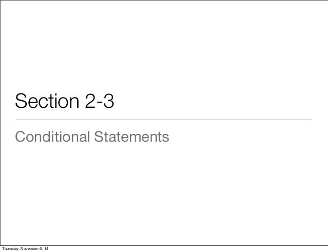 Section 2-3  Conditional Statements  Thursday, November 6, 14