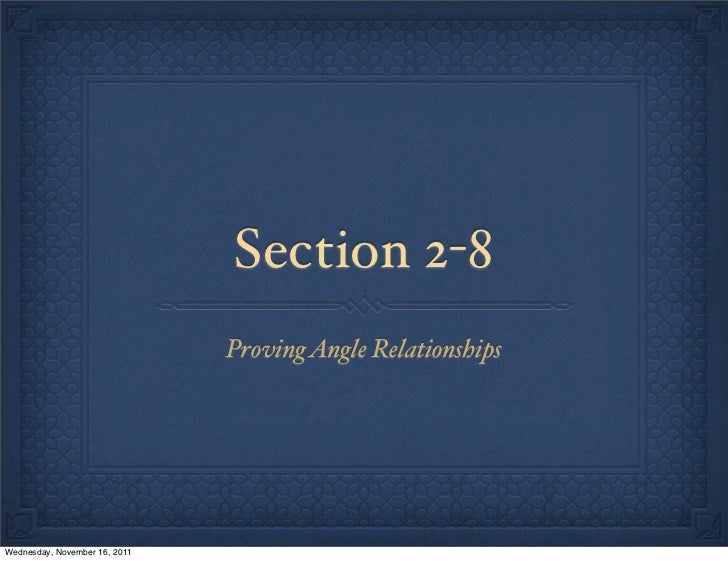 Section 2-8                               Proving Angle RelationshipsWednesday, November 16, 2011