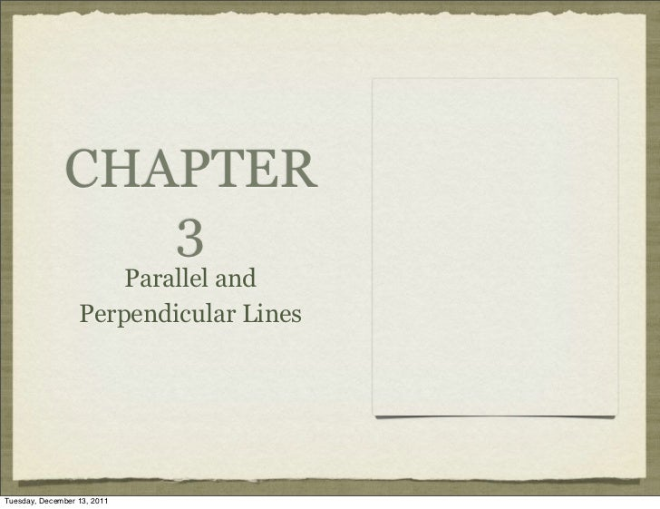 CHAPTER                  3                      Parallel and                  Perpendicular LinesTuesday, December 13, 2011