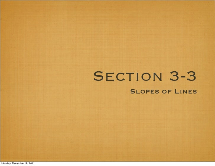 Section 3-3                               Slopes of LinesMonday, December 19, 2011