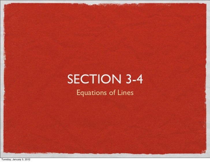 SECTION 3-4                            Equations of LinesTuesday, January 3, 2012
