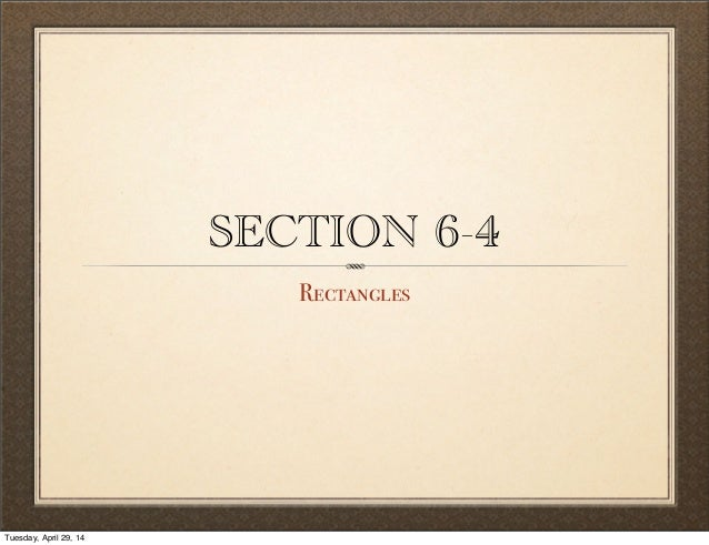 SECTION 6-4 Rectangles Tuesday, April 29, 14