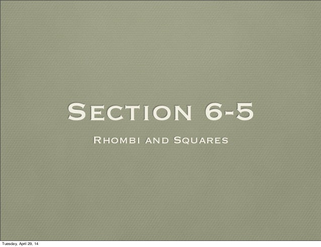 Section 6-5 Rhombi and Squares Tuesday, April 29, 14