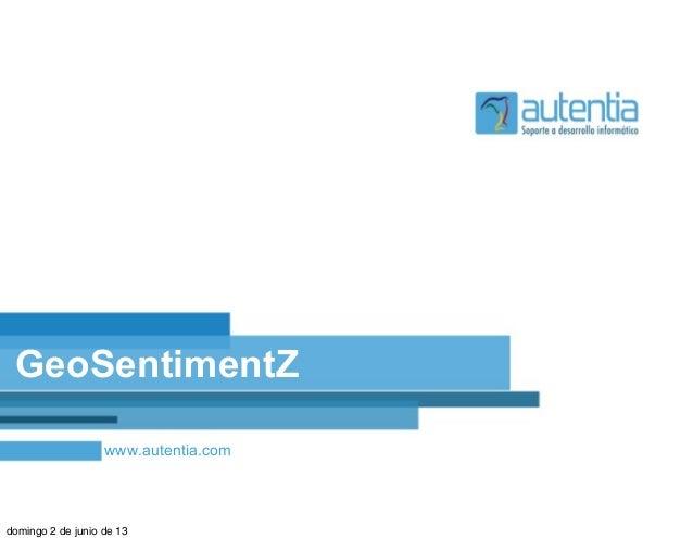 www.autentia.comGeoSentimentZdomingo 2 de junio de 13