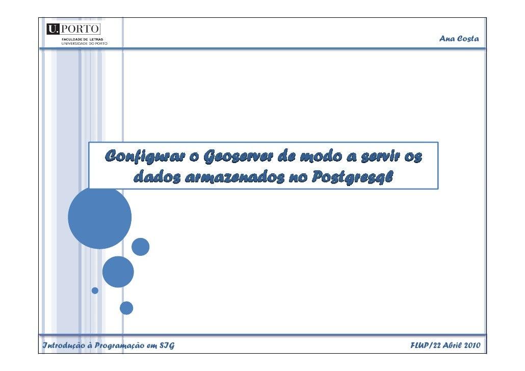 Ana Costa                   Configurar o Geoserver de modo a servir os                  dados armazenados no Postgresql   ...