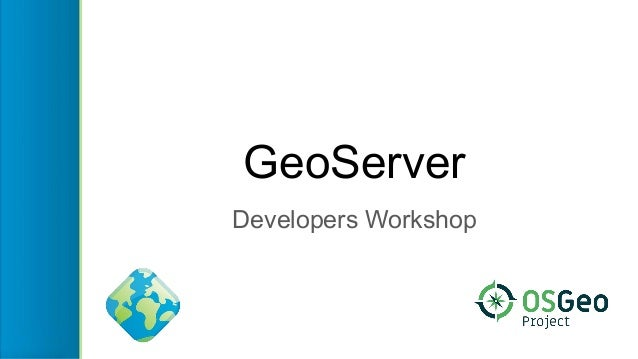 GeoServer Developers Workshop