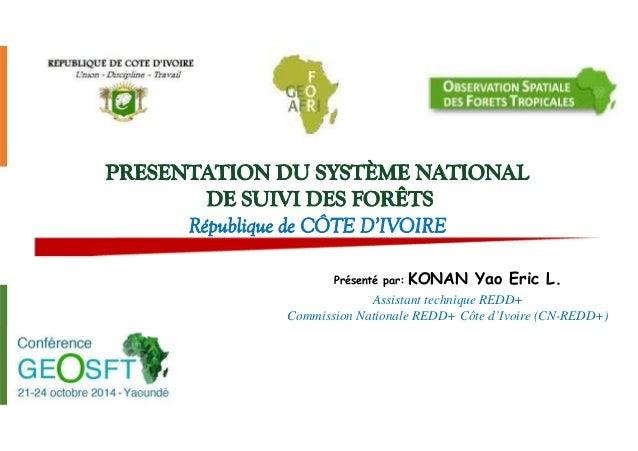 Présenté par: KONAN Yao Eric L.  Assistant technique REDD+  Commission Nationale REDD+ Côte d'Ivoire (CN-REDD+)