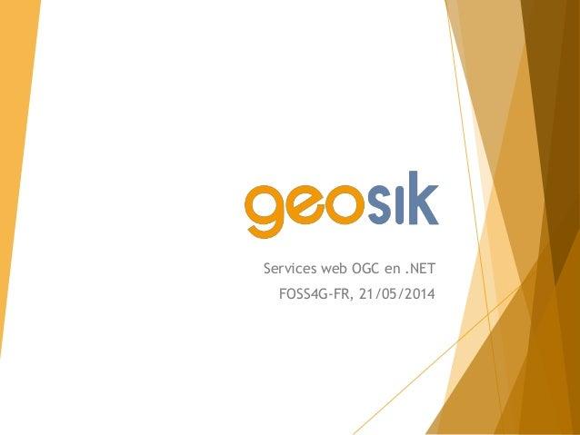 Services web OGC en .NET FOSS4G-FR, 21/05/2014