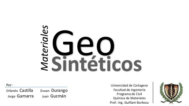 Materiales Geo Por: Orlando Castilla Duvan Durango Jorge Gamarra Juan Guzmán Universidad de Cartagena Facultad de Ingenier...