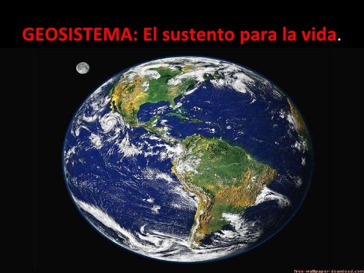 GEOSISTEMA: El sustento para la vida .
