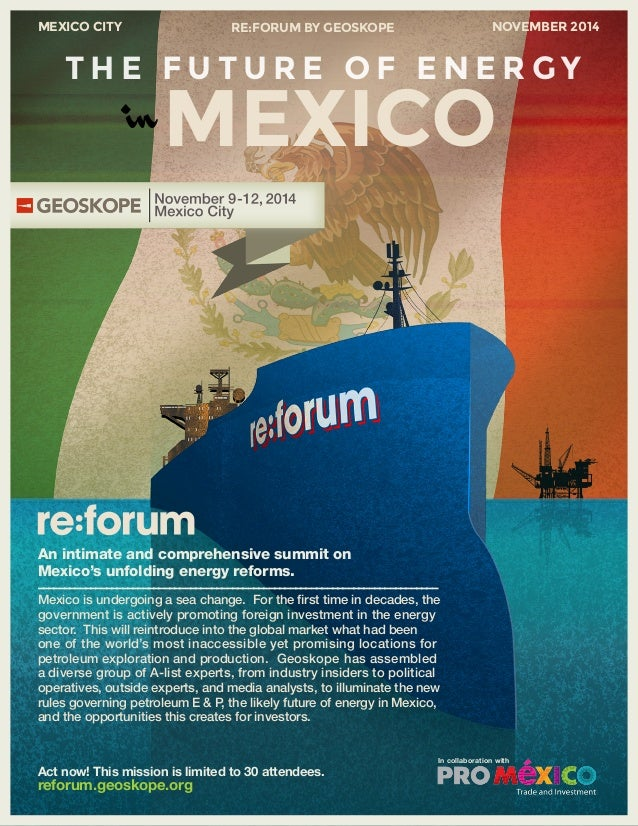MEXICO CITY RE:FORUM BY GEOSKOPE NOVEMBER 2014  THE FUTURE OF ENERGY  inMEXICO  ––––––––––––––––––––––––––––––––––––––––––...