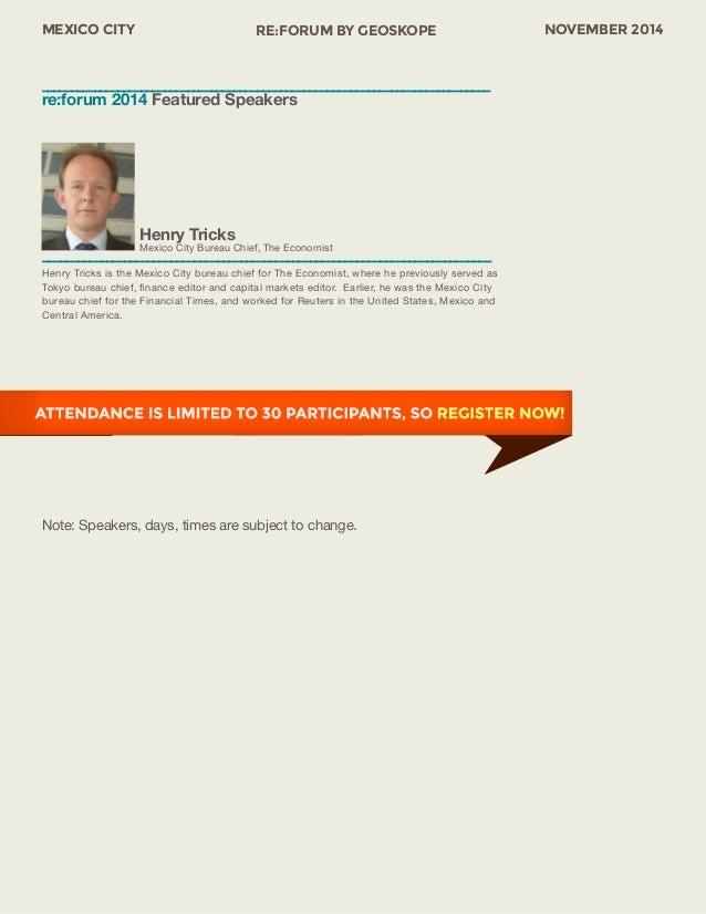 MEXICO CITY RE:FORUM BY GEOSKOPE NOVEMBER 2014  Henry Tricks  Mexico City Bureau Chief, The Economist  –––––––––––––––––––...