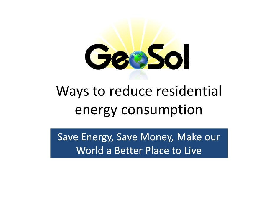 Ways to reduce residential   energy consumption Save Energy, Save Money, Make our      Energy,     World a Better Place to...