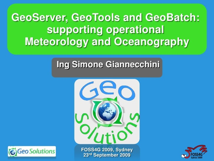 GeoServer, GeoTools and GeoBatch:       supporting operational   Meteorology and Oceanography         Ing Simone Giannecch...